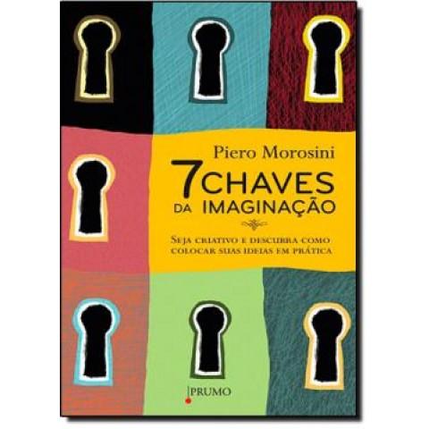 7 Chaves Da Imaginacao - Seja Criativo E Descubra Como Colocar Suas Ideias Em Pratica167951.1
