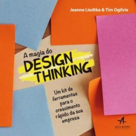 A Magia Do Design Thinking - Um Kit De Ferramentas Para O Crescimento Rapido Da Sua Empresa567222.8