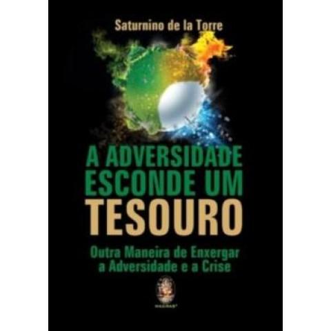 Adversidade Esconde Um Tesouro, A - Outra Maneira De Enxergar A Adversidade E A Crise191406.5