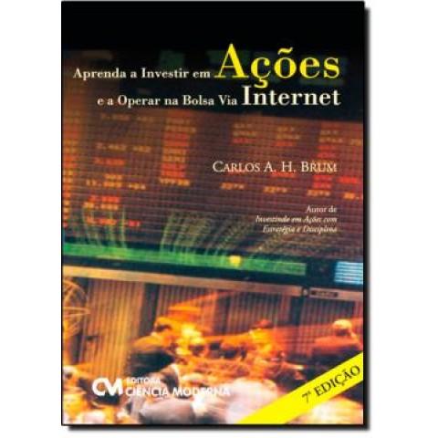 Aprenda A Investir Em Acoes E A Operar Na Bolsa Via Internet - 7ª Ed.507754.0