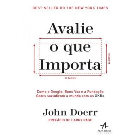 Avalie O Que Importa - Como O Google, Bono Vox E A Fundacao Gates Sacudiram O Mundo Com Os Okrs559945.8