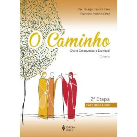 Caminho, O - Diario Catequetico E Espiritual - Crisma - 2ª Etapa Catequizando559302.1