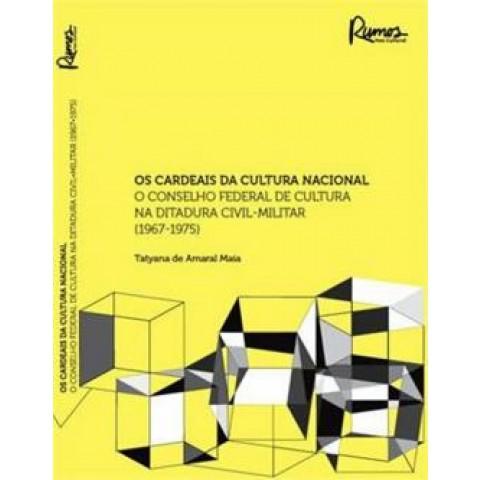 Cardeais Da Cultura Nacional O Conselho Federal De Cultura Na Ditadura Civil-Militar 1967-1975431371.4