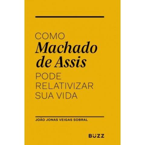 Como Machado De Assis Pode Relativizar Sua Vida572842.8