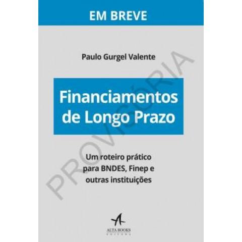 Financiamentos De Longo Prazo - Um Roteiro Pratico Para Bndes, Finep E Outras Instituicoes561056.7