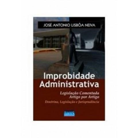 Improbidade Administrativa - Legislacao Comentada Artigo Por Artigo - Doutrina, Legislacao E Jurisprudencia128780.1