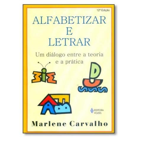Alfabetizar e letrar: Um diálogo entre a teoria e a prática