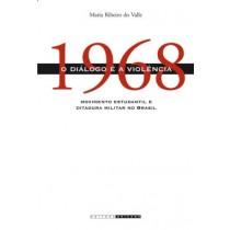 1968 - O Dialogo E A Violencia - Movimento Estudantil E Ditadura Militar No Brasil547661.1