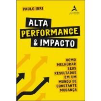 Alta Performance E Impacto - Como Melhorar Seus Resultados Em Um Mundo De Constante Mudanca573057.0