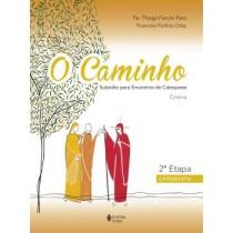Caminho, O - Subsidio Para Encontros De Catequese - Crisma - 2ª Etapa Catequista559301.1