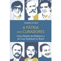 Patria Dos Curadores, A - Uma Historia Da Medicina E Da Cura Espiritual No Brasil557551.1