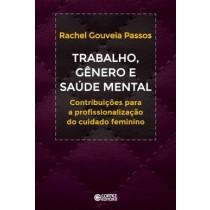 Trabalho, Genero E Saude Mental - Contribuicoes A Profissionalizacao Do Cuidado Feminino549886.4